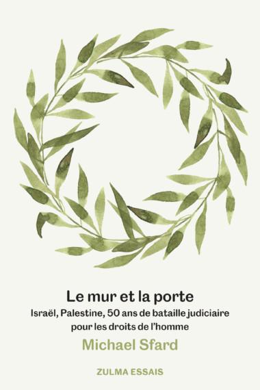 Le mur et la porte — Israël, Palestine, 50 ans de bataille judiciaire pour les droits de l'homme